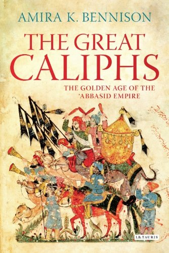 The best books on Science and Islam - The Great Caliphs by Amira Bennison