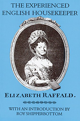 The best books on Historic Cooking - The Experienced English Housekeeper by Elizabeth Raffald