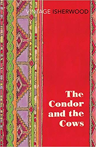 The best books on The Andes - The Condor and the Cows by Christopher Isherwood
