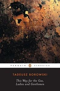Aleksandar Hemon on Man's Inhumanity to Man - This Way for the Gas, Ladies and Gentlemen by Tadeusz Borowski