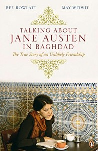 The best books on Life in Iraq During the Invasion - Talking About Jane Austen in Baghdad by May Witwit