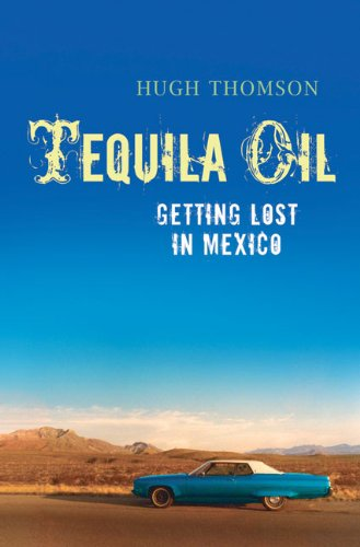 The best books on Mexico - Tequila Oil by Hugh Thomson