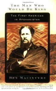 The best books on Afghanistan - The Man Who Would Be King by Ben Macintyre