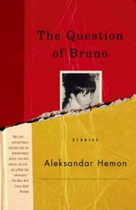 Aleksandar Hemon on Man's Inhumanity to Man - The Question of Bruno by Aleksandar Hemon & Aleksander Hemon