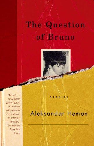Aleksandar Hemon on Man's Inhumanity to Man - The Question of Bruno by Aleksandar Hemon & Aleksander Hemon