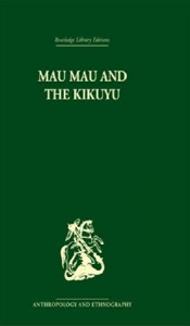 The best books on The Mau Mau Uprising and The Fading Empire - Mau Mau and the Kikuyu by L S B Leakey