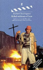 The best books on Film Directing - Rebel Without a Crew by Robert Rodriguez