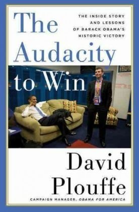 The best books on How to Win Elections - The Audacity to Win by David Plouffe