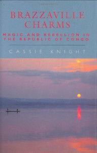 The best books on Aid Work - Brazzaville Charms by Cassie Knight