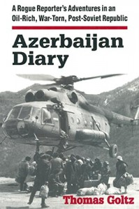 The best books on Conflict in the Caucasus - Azerbaijan Diary by Thomas Goltz