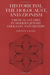 The best books on The Holocaust - Historicism, the Holocaust and Zionism by Steven Katz