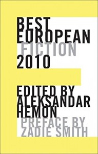Aleksandar Hemon on Man's Inhumanity to Man - Best European Fiction 2010 by Aleksandar Hemon & Aleksander Hemon and Zadie Smith (eds)