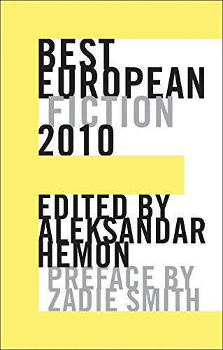 Aleksandar Hemon on Man's Inhumanity to Man - Best European Fiction 2010 by Aleksandar Hemon & Aleksander Hemon and Zadie Smith (eds)