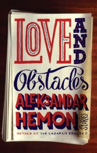 Aleksandar Hemon on Man's Inhumanity to Man - Love and Obstacles by Aleksandar Hemon & Aleksander Hemon
