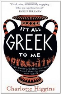 The Greats of Classical Literature - It's All Greek to Me by Charlotte Higgins
