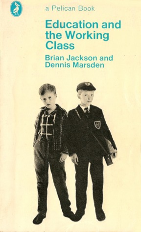 The best books on Education and Society - Education and the Working Class by Brian Jackson and Dennis Marsden