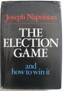 The best books on How to Win Elections - The Election Game and How to Win It by Joseph Napolitan