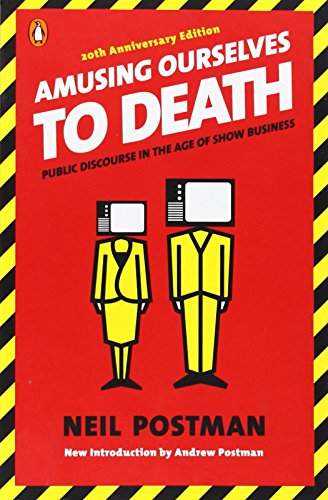The best books on The Future of Advertising - Amusing Ourselves to Death by Neil Postman