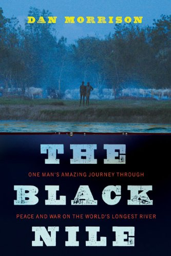 The best books on The Nile - The Black Nile by Dan Morrison