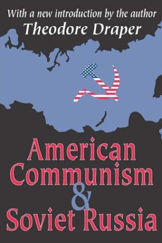 The best books on Communism in America - American Communism and Soviet Russia by Theodore Draper