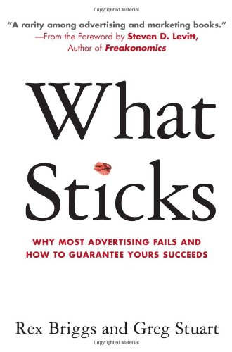 The best books on The Future of Advertising - What Sticks by Rex Briggs and Gregg Stuart