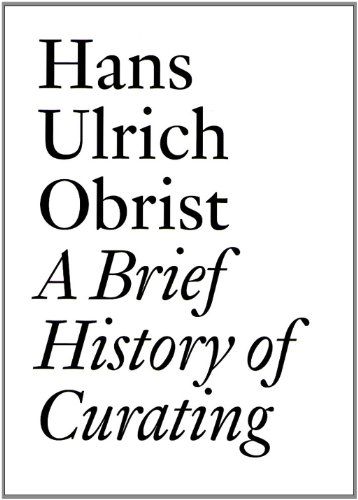 The best books on Contemporary Art - A Brief History of Curating by Hans Ulrich Obrist