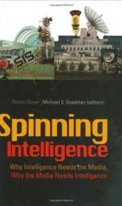 The best books on Pioneers of Intelligence Gathering - Spinning Intelligence by Michael Goodman & Michael Goodman