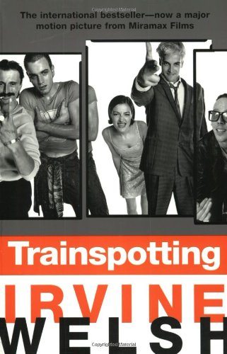 The best books on Drug Addiction - Trainspotting by Irvine Welsh