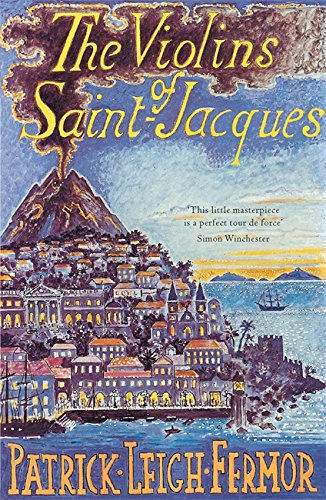 The best books on Volcanoes - The Violins of St Jacques by Patrick Leigh Fermor
