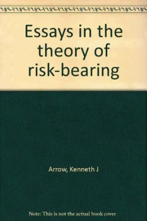 The best books on Risk Management - Essays in the Theory of Risk-Bearing by Kenneth J Arrow
