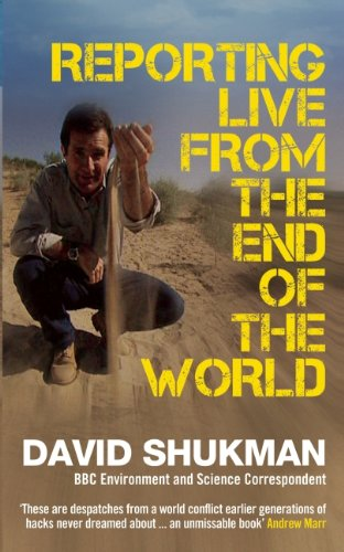 The best books on Environmental Change - Reporting Live from the End of the World by David Shukman