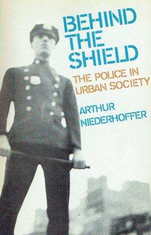 The best books on Policing - Behind the Shield by Arthur Niederhoffer