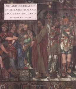 The best books on Art and Culture in Elizabethan England - Art and Decoration in Elizabethan and Jacobean England by Anthony Wells Cole