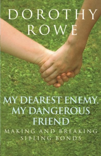 The best books on Lying - My Dearest Enemy, My Dangerous Friend Making and Breaking Sibling Bonds by Dorothy Rowe