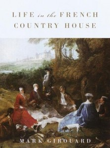 The best books on Art and Culture in Elizabethan England - Life in the French Country House by Mark Girouard