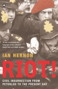 The best books on Policing Public Disorder - Riot! Civil Insurrection From Peterloo to the Present Day by Ian Hernon