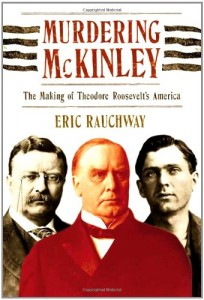 The best books on Assassination - Murdering McKinley by Eric Rauchway