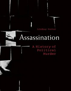 The best books on Assassination - Assassination: A History of Political Murder by Lindsay Porter