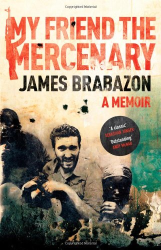The best books on The Politics of War - My Friend the Mercenary by James Brabazon