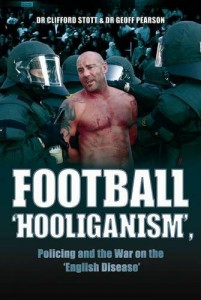 The best books on Policing Public Disorder - Football Hooliganism, Policing and the War on the English Disease by Dr Clifford Stott and Dr Geoff Pearson