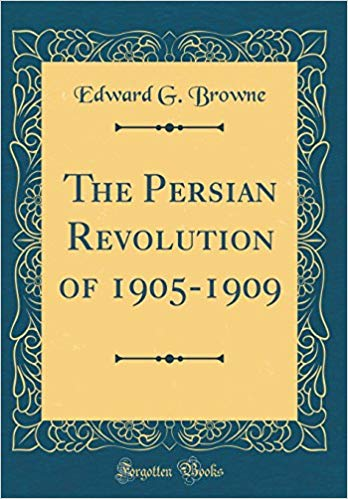 The best books on Iranian History - The Persian Revolution of 1905-1909 by Edward Granville Browne