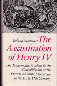 The best books on Assassination - The Assassination of Henry IV by Roland Mousnier