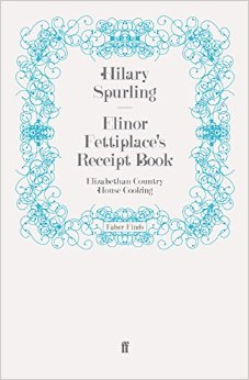 The best books on Art and Culture in Elizabethan England - Elinor Fettiplace's Receipt book by Hilary Spurling