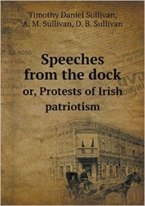 The best books on The Narrative of Irish History - Speeches from the Dock or Protests of Irish Patriotism by A M Sullivan