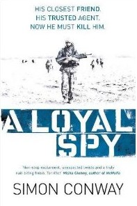 The best books on Crime and Terror - A Loyal Spy by Simon Conway