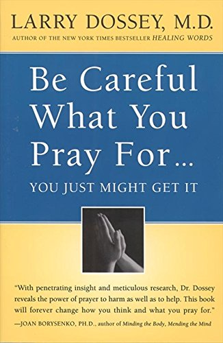 The best books on Premonitions - Be Careful What You Pray For… by Larry Dossey