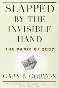 The best books on Financial Crises - Slapped by the Invisible Hand by Gary Gorton
