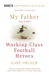 Best Football Books for Kids and Young Adults - My Father and Other Working Class Football Heroes by Gary Imlach