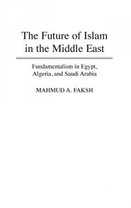 The best books on The Future of Islam - The Future of Islam in the Middle East by Mahmud A Faksh
