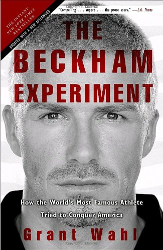 The best books on Global Sport - The Beckham Experiment by Grant Wahl